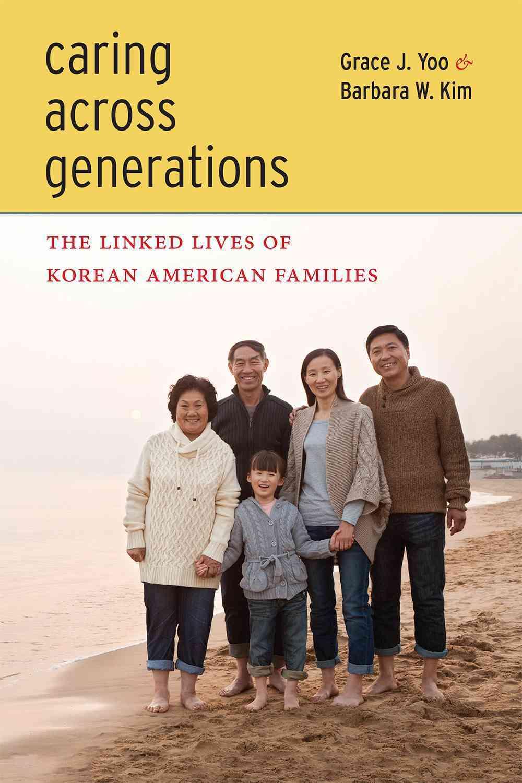 Caring Across Generations By Yoo, Grace J./ Kim, Barbara W.