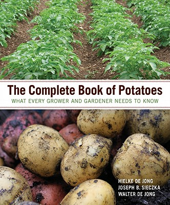 The Complete Book of Potatoes By De Jong, Hielke/ Sieczka, Joseph B./ De Jong, Walter