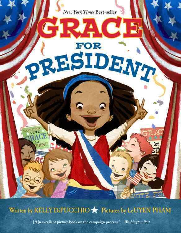 Grace for President By Dipucchio, Kelly S./ Pham, Leuyen (ILT)